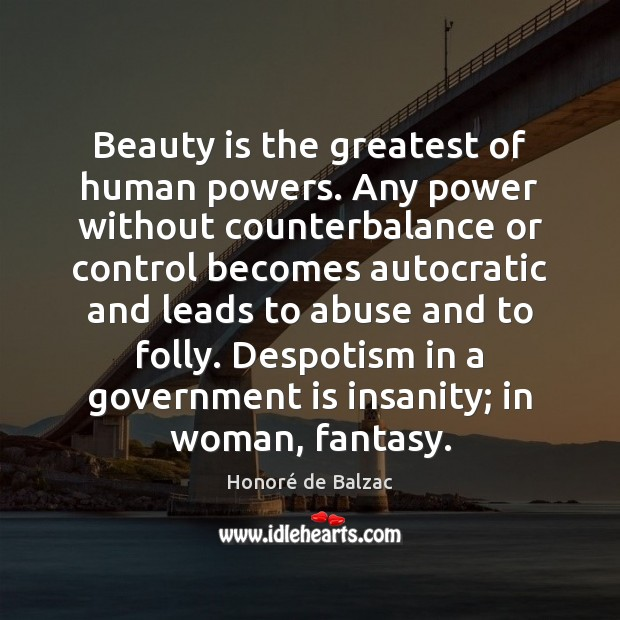 Beauty is the greatest of human powers. Any power without counterbalance or Image