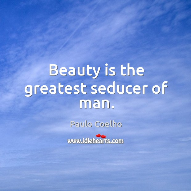 Image, Beauty is the greatest seducer of man.