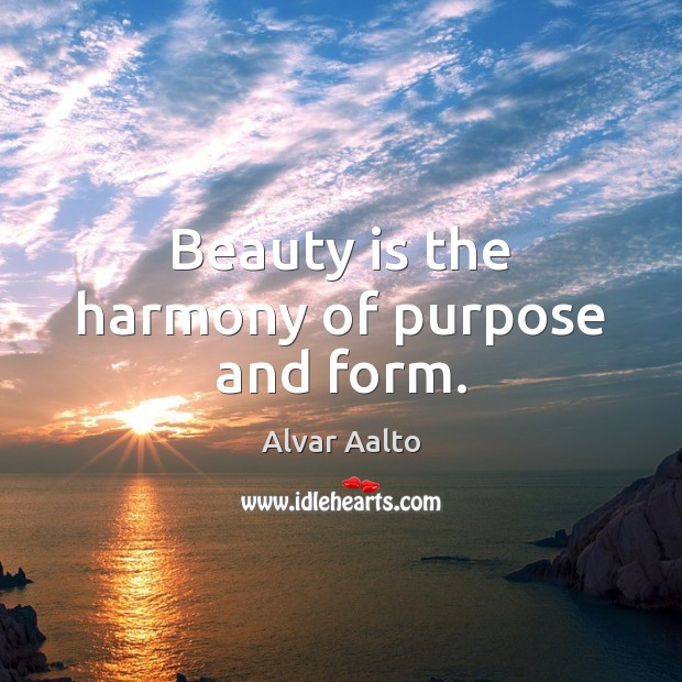 Image, Beauty is the harmony of purpose and form.