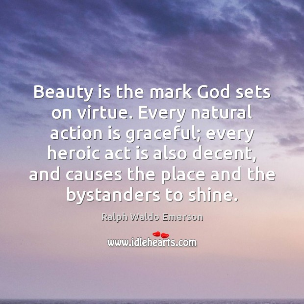 Beauty is the mark God sets on virtue. Every natural action is Action Quotes Image