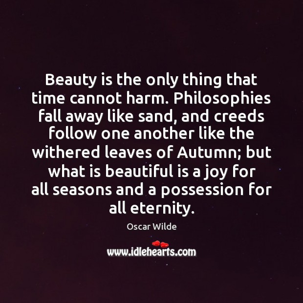 Image, Beauty is the only thing that time cannot harm. Philosophies fall away