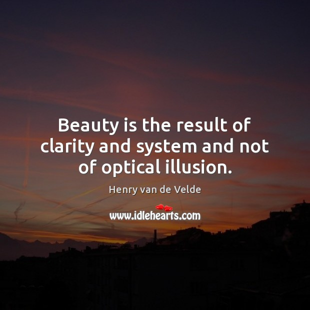 Beauty is the result of clarity and system and not of optical illusion. Beauty Quotes Image
