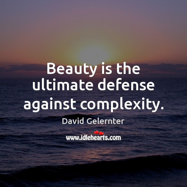 Beauty is the ultimate defense against complexity. Beauty Quotes Image