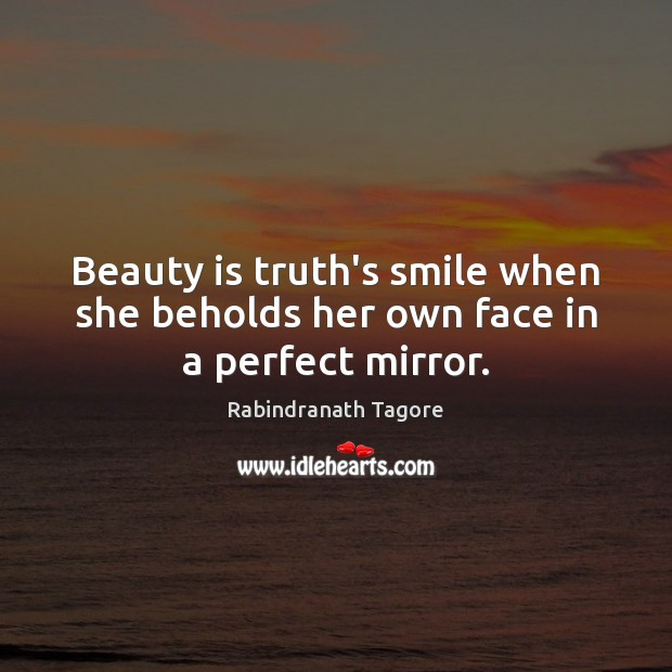 Image, Beauty is truth's smile when she beholds her own face in a perfect mirror.