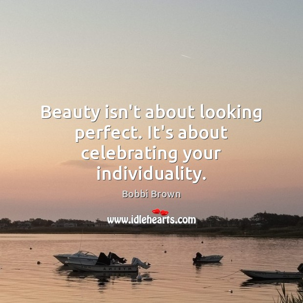 Image, Beauty isn't about looking perfect. It's about celebrating your individuality.