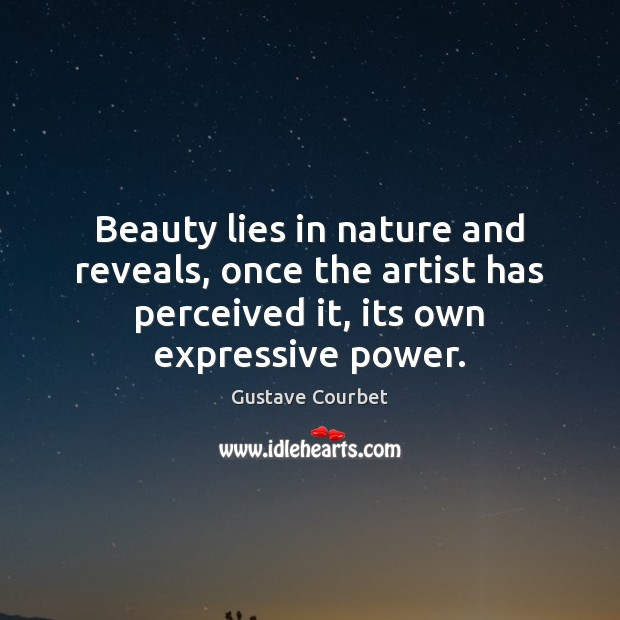 Beauty lies in nature and reveals, once the artist has perceived it, Image