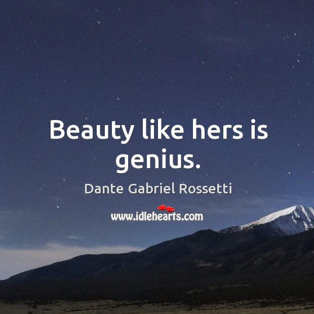 Beauty like hers is genius. Dante Gabriel Rossetti Picture Quote