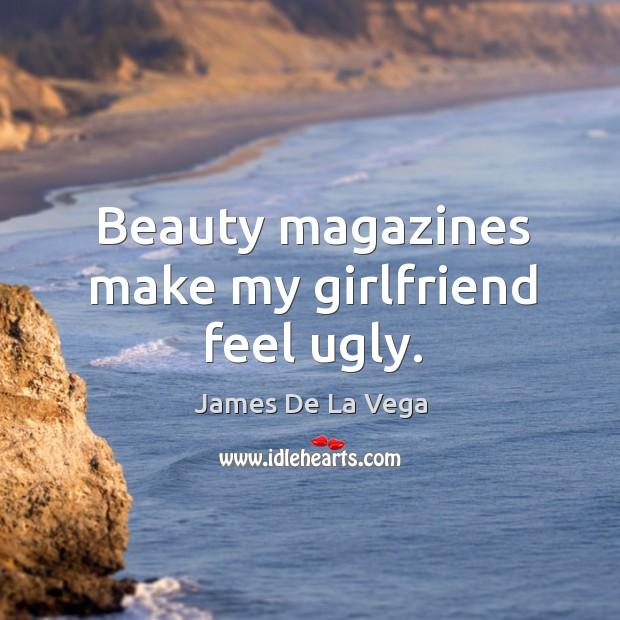 Beauty magazines make my girlfriend feel ugly. Image