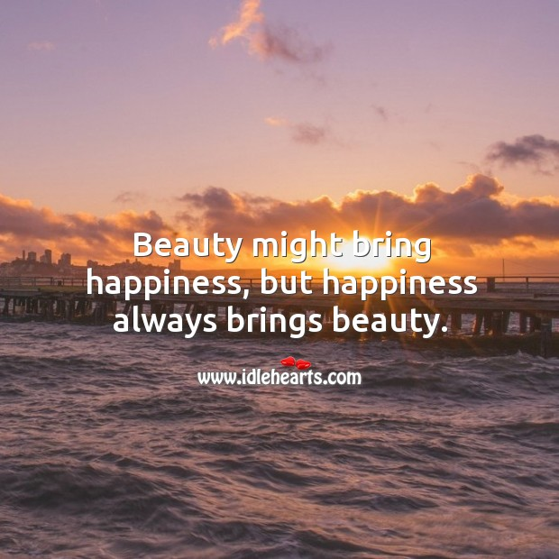 Image, Beauty might bring happiness, but happiness always brings beauty.