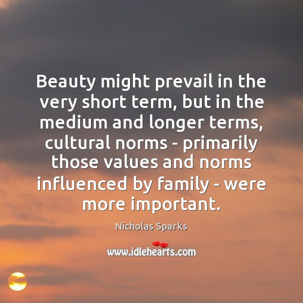 Beauty might prevail in the very short term, but in the medium Nicholas Sparks Picture Quote