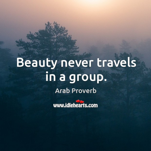 Image, Beauty never travels in a group.