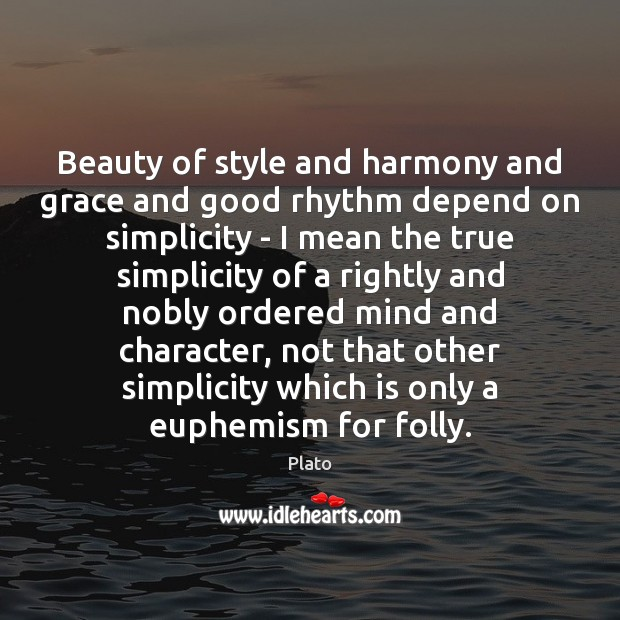 Beauty Of Style And Harmony And Grace And Good Rhythm Depend On