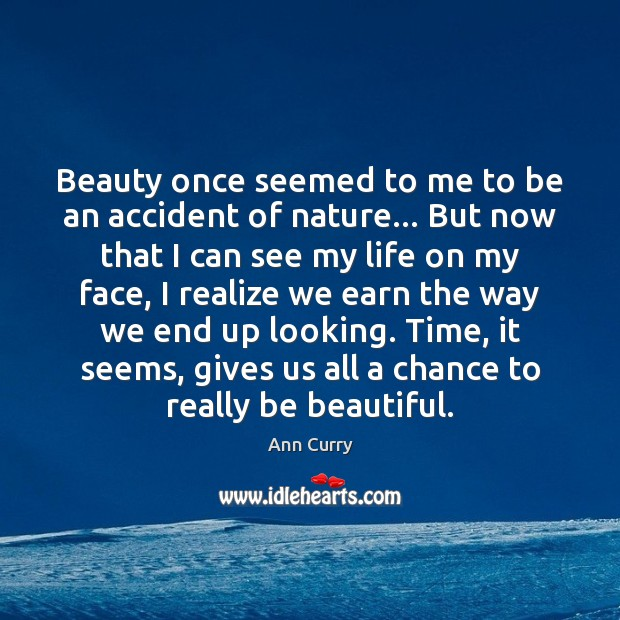 Beauty once seemed to me to be an accident of nature… But Ann Curry Picture Quote