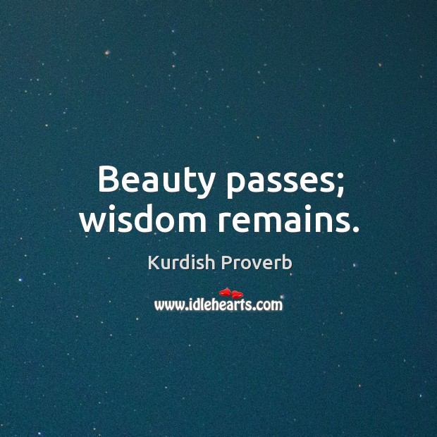 Beauty passes; wisdom remains. Image