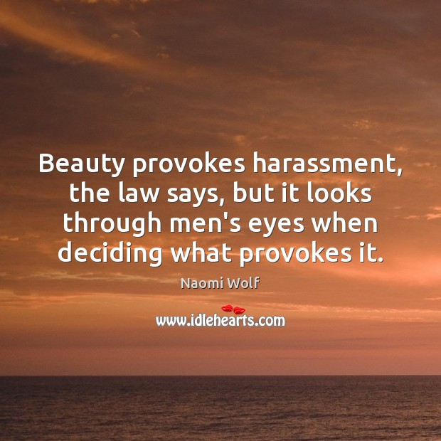 Beauty provokes harassment, the law says, but it looks through men's eyes Image