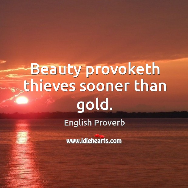 Image, Beauty provoketh thieves sooner than gold.