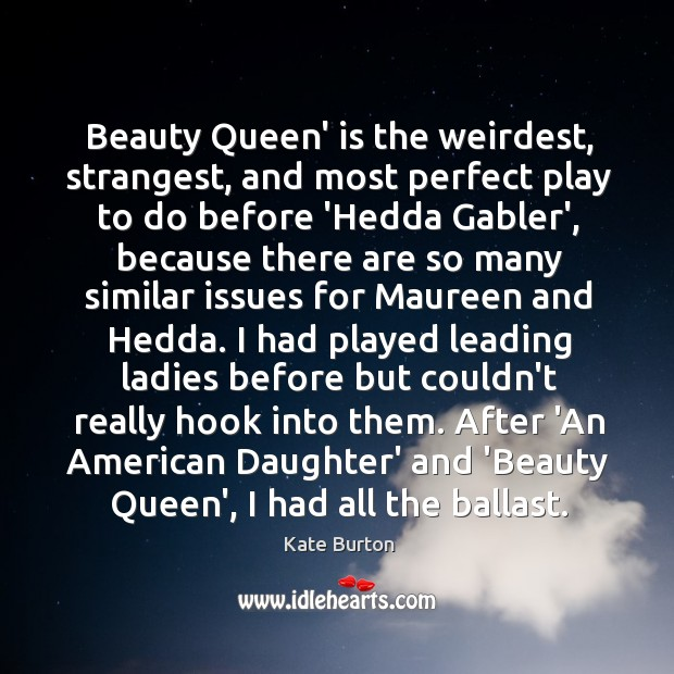 Beauty Queen' is the weirdest, strangest, and most perfect play to do Kate Burton Picture Quote