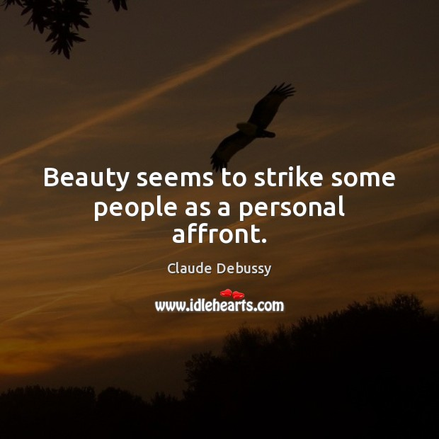 Beauty seems to strike some people as a personal affront. Image