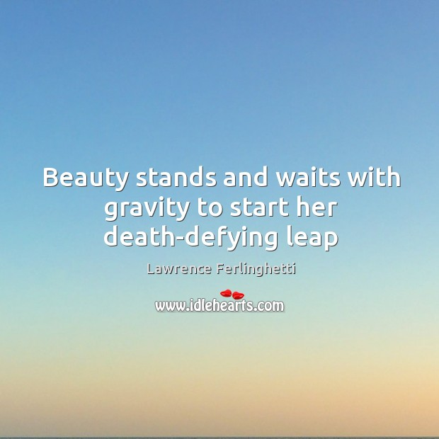 Beauty stands and waits with gravity to start her death-defying leap Image