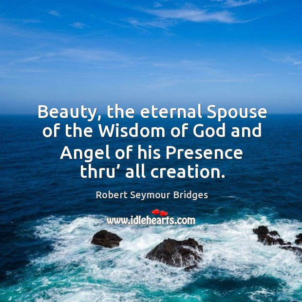 Beauty, the eternal spouse of the wisdom of God and angel of his presence thru' all creation. Image