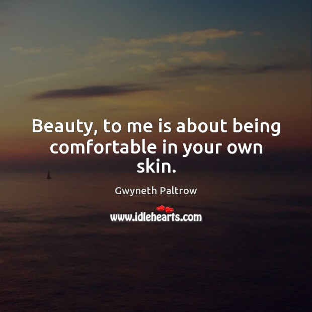Image, Beauty, to me is about being comfortable in your own skin.