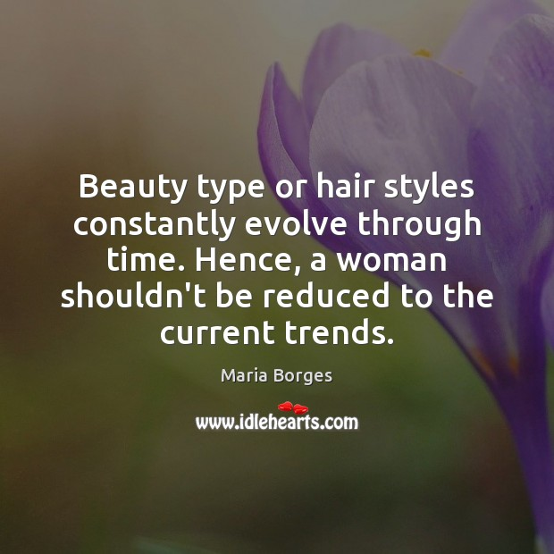 Beauty type or hair styles constantly evolve through time. Hence, a woman Image
