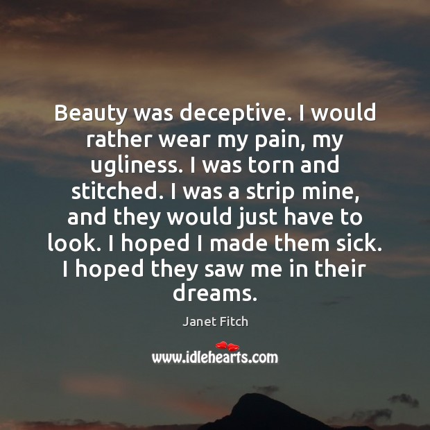 Beauty was deceptive. I would rather wear my pain, my ugliness. I Janet Fitch Picture Quote