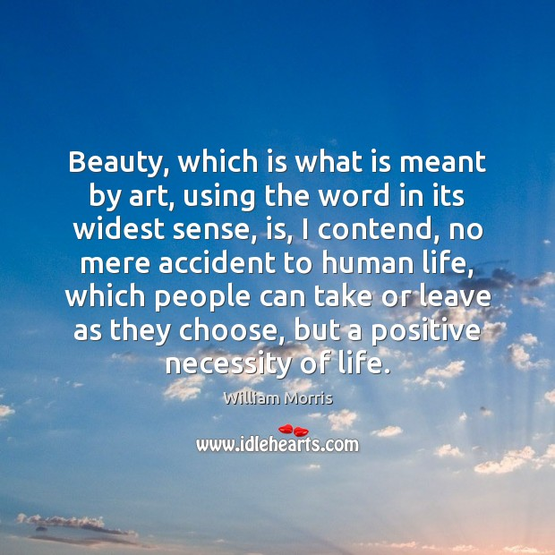 Beauty, which is what is meant by art, using the word in William Morris Picture Quote