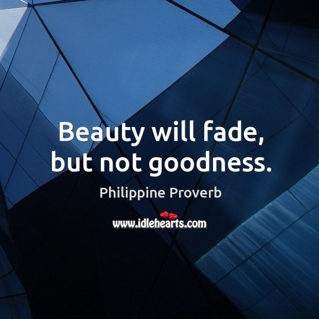 Beauty will fade, but not goodness. Philippine Proverbs Image
