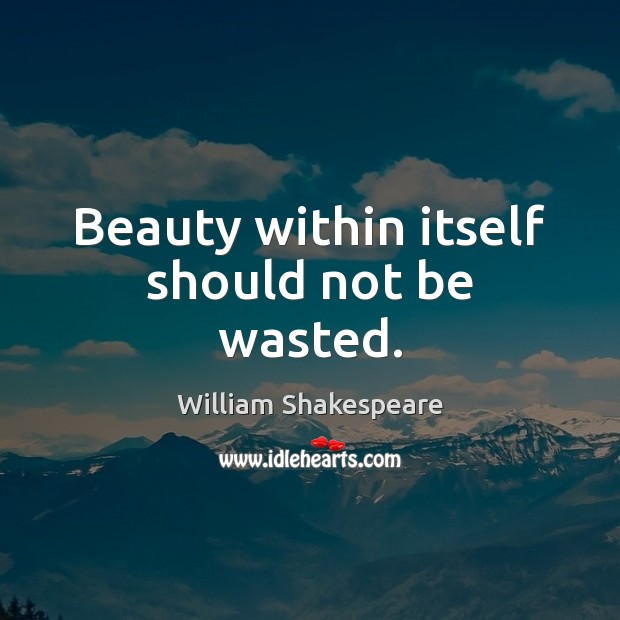 Image, Beauty within itself should not be wasted.
