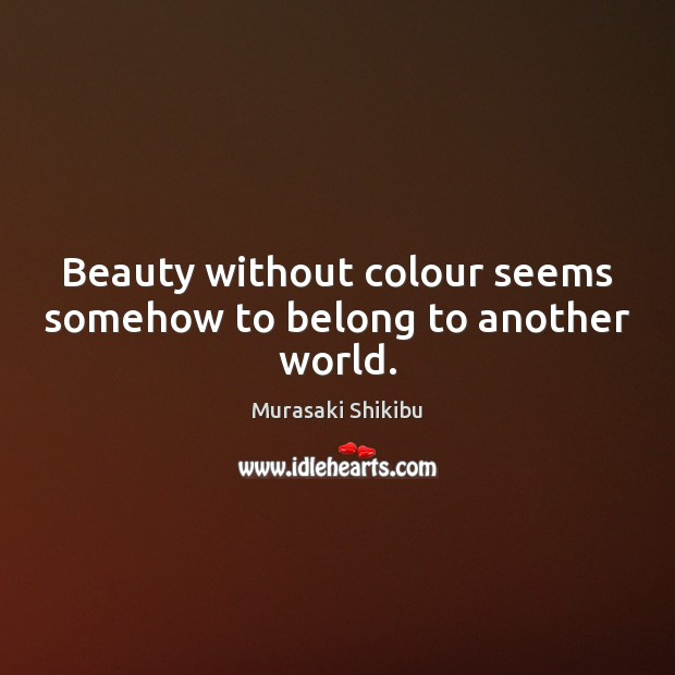 Beauty without colour seems somehow to belong to another world. Image
