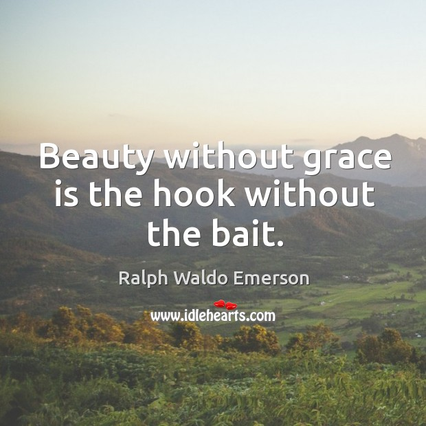 Beauty without grace is the hook without the bait. Image