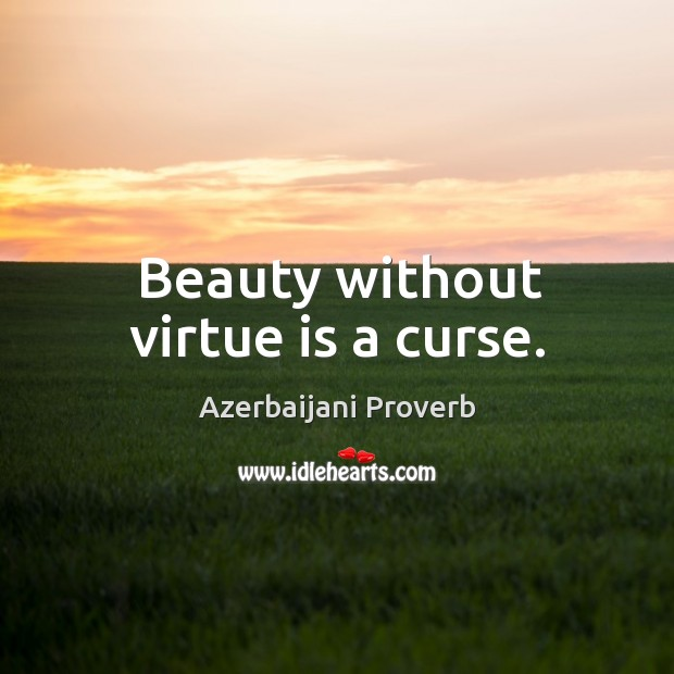 Beauty without virtue is a curse. Azerbaijani Proverbs Image