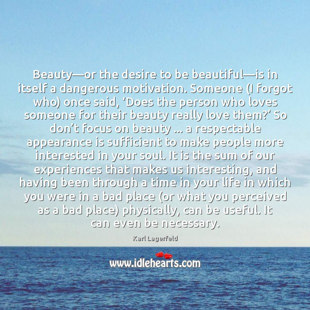 Beauty—or the desire to be beautiful—is in itself a dangerous Image