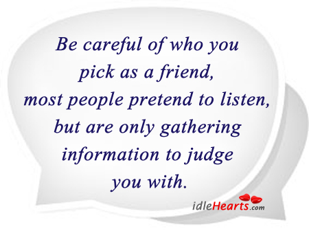 Be Careful Of Who Pick As A Friend…