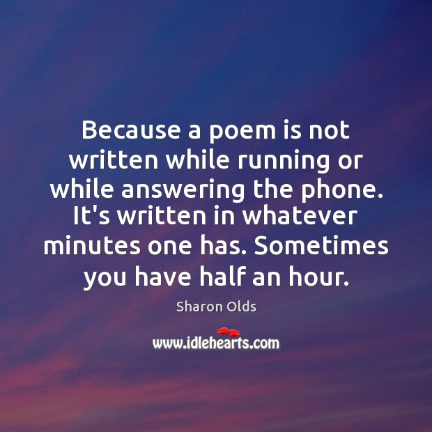 Because a poem is not written while running or while answering the Image