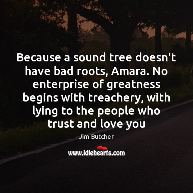 Because a sound tree doesn't have bad roots, Amara. No enterprise of Image