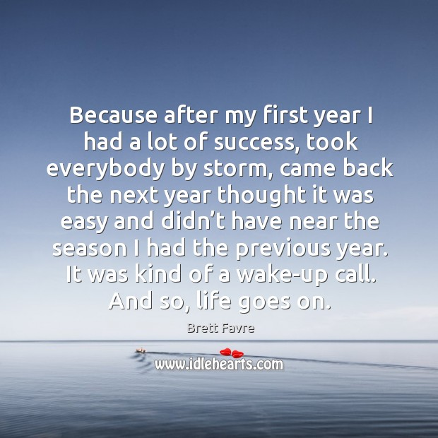Because after my first year I had a lot of success, took everybody by storm, came back Image