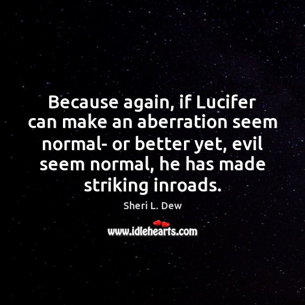 Image, Because again, if Lucifer can make an aberration seem normal- or better