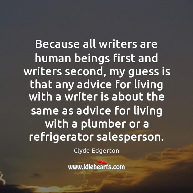 Because all writers are human beings first and writers second, my guess Image