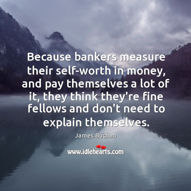 Because bankers measure their self-worth in money, and pay themselves a lot Image