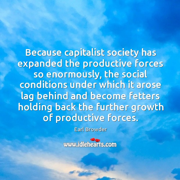 Because capitalist society has expanded the productive forces so enormously, the social conditions under Image
