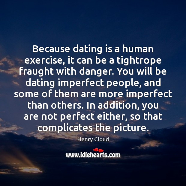 Because dating is a human exercise, it can be a tightrope fraught Dating Quotes Image