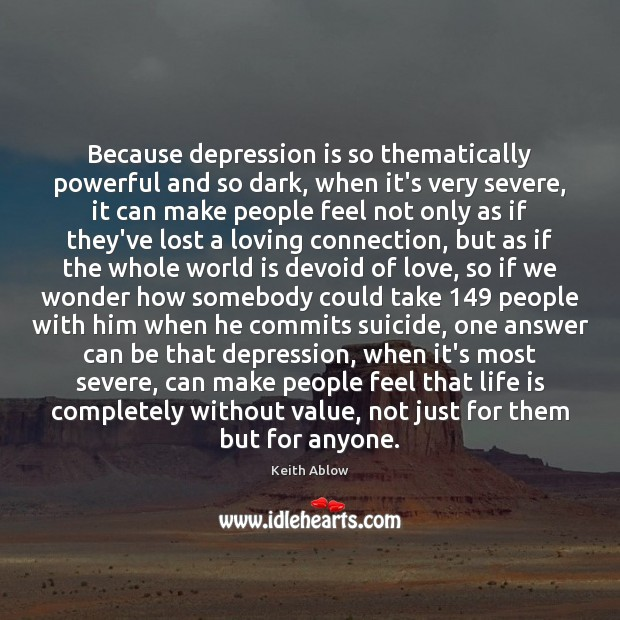 Because depression is so thematically powerful and so dark, when it's very Depression Quotes Image