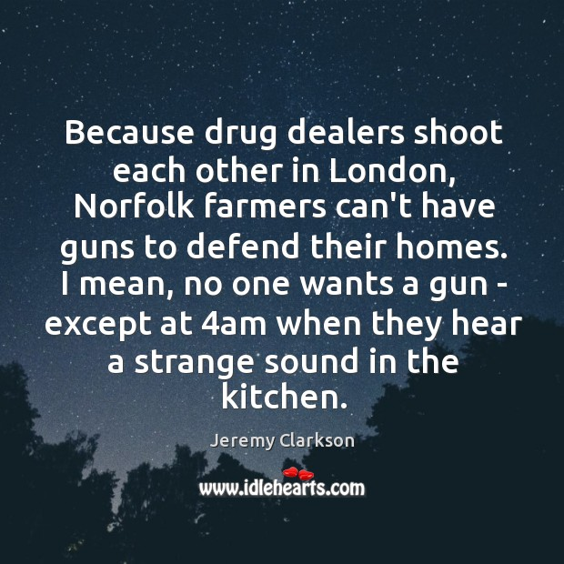 Image, Because drug dealers shoot each other in London, Norfolk farmers can't have