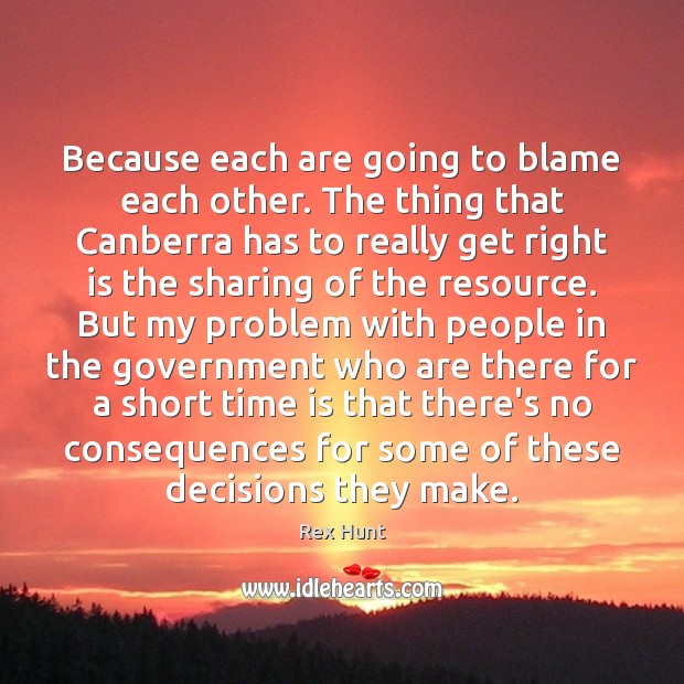 Because each are going to blame each other. The thing that Canberra Image
