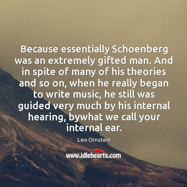 Because essentially schoenberg was an extremely gifted man. And in spite of many of his theories and so on Image