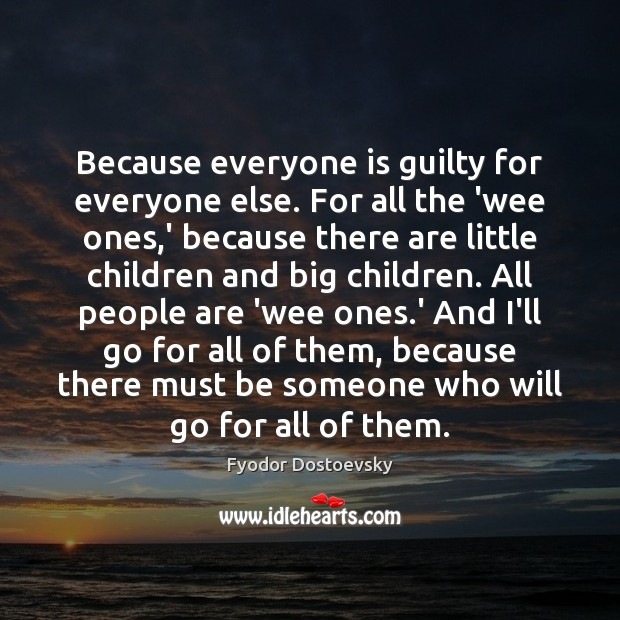 Because everyone is guilty for everyone else. For all the 'wee ones, Image