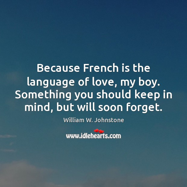 Because French is the language of love, my boy. Something you should Image
