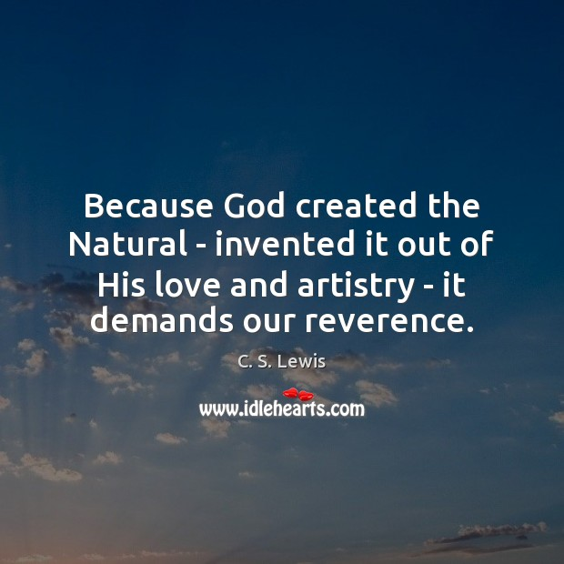 Because God created the Natural – invented it out of His love Image